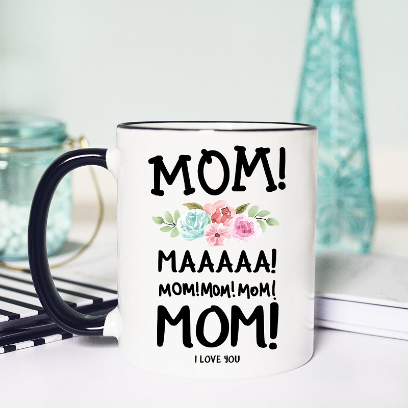 Ceramic Mug | Mom! Maaaaa! I Love You