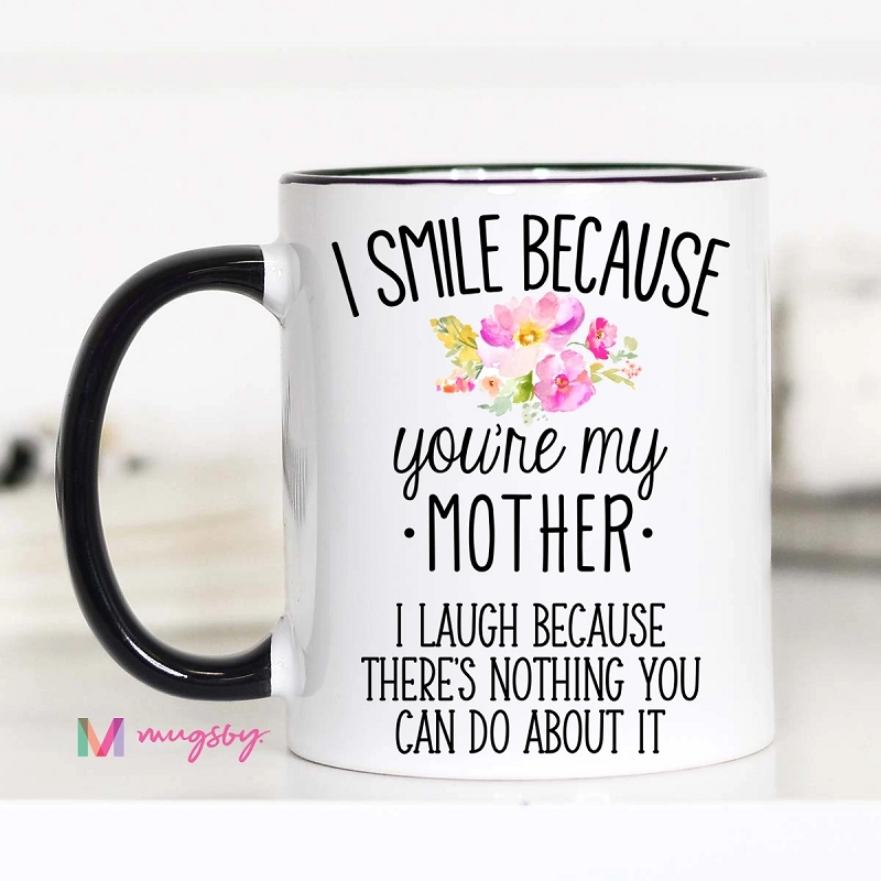 Ceramic Mug | I Smile Because You're My Mother